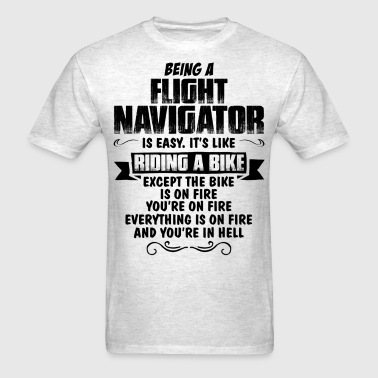 Being A Flight Navigator... - Men's T-Shirt