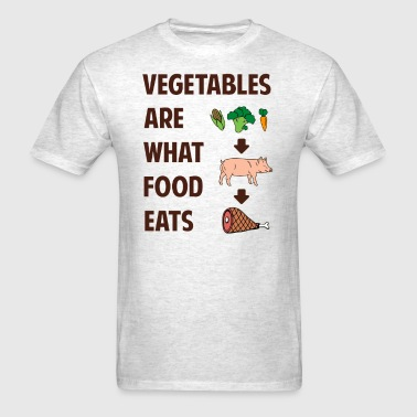 Vegetables Are What Food Eats - Men's T-Shirt