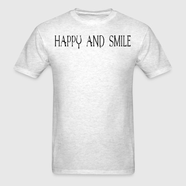 Be happy and smile. - Men's T-Shirt