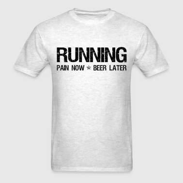 Running Pain Now Beer Later - Men's T-Shirt