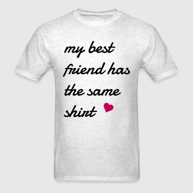 my best friend has the same shirt - Men's T-Shirt