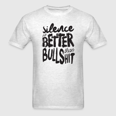 Silence Is Better Than Bu - Men's T-Shirt