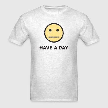 Have A Day - Men's T-Shirt