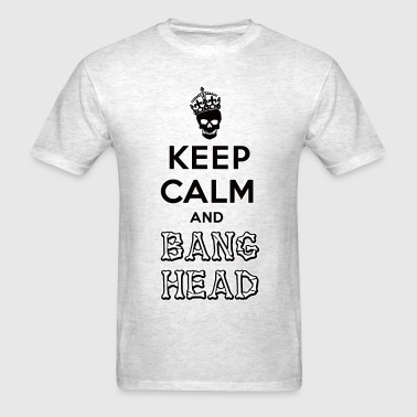 keep calm and bang head - Men's T-Shirt
