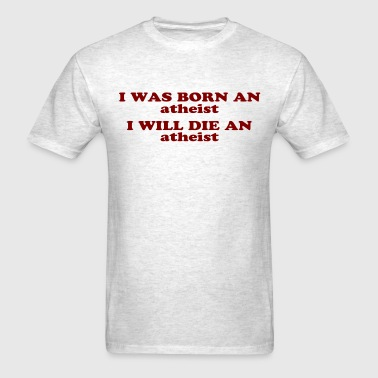I WAS BORN AN atheist - Men's T-Shirt