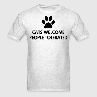 Cats Welcome People Tolerated - Men's T-Shirt