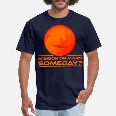 Mars Mission on mars someday - Men's T-Shirt