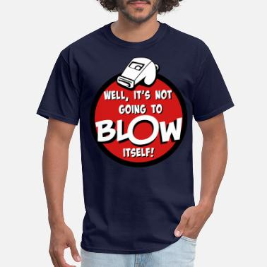 Whistle Blow My Whistle T-Shirt - Men's T-Shirt