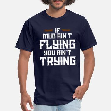 Mud Truck if mud aint flying you aint trying design gift - Men's T-Shirt