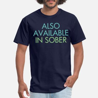 Sober Also Available in Sober Funny Saying - Men's T-Shirt