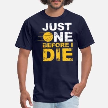 Just Die just one before i die T Shirts - Men's T-Shirt