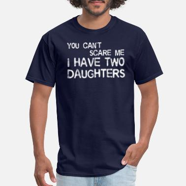 Cant Mens You Cant Scare Me I Have Two Daughters T - Men's T-Shirt