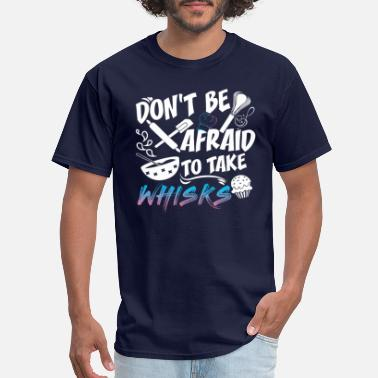 Stove DON'T BE AFRAID TO TAKE WHISKS BAKING LOVER GIFT - Men's T-Shirt