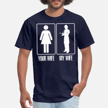 Wife Nurse Your wife my wife nurse - Men's T-Shirt
