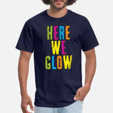 Here We Glow 80s Color for Neon Party - Men's T-Shirt