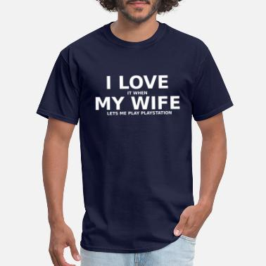 Playstation I love it when my wife lets me play playstation - Men's T-Shirt