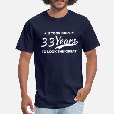 30s It took only 33 years to look this great - Men's T-Shirt