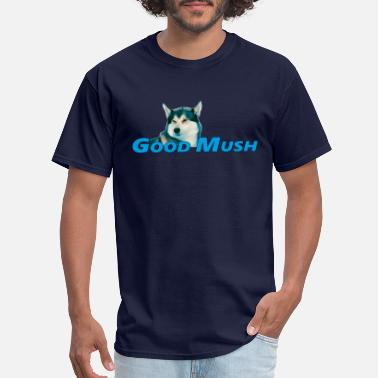Mush Good Mush - Men's T-Shirt