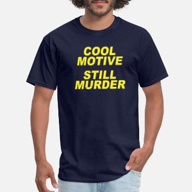 Brooklyn Cool Motive Still Murder Brooklyn Nine Nine Quotes - Men's T-Shirt