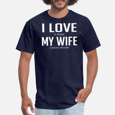 Video I Love It When My Wife Lets Me Play Video Games - Men's T-Shirt