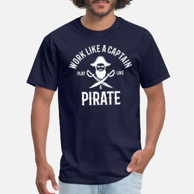 Work Like A Captain Play Like A Pirate Work like a captain play like a pirate - Men's T-Shirt