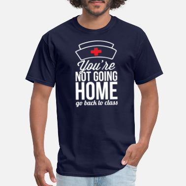 7398914613 You're Not Going Home T-Shirt for School Nurse - Men&