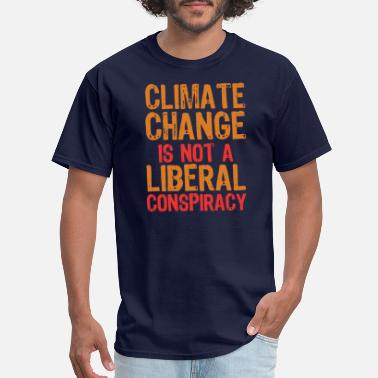 Environment Climate Change Is Not A Liberal Conspiracy - Men's T-Shirt