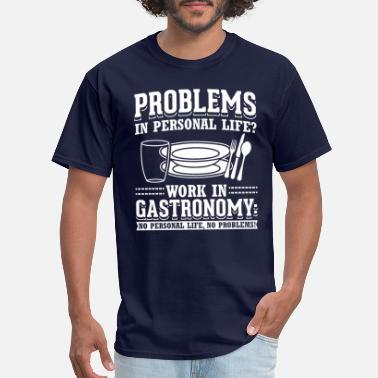 Gastronomy Problems? Work in Gastronomy Cook Chef Waiter Gift - Men's T-Shirt