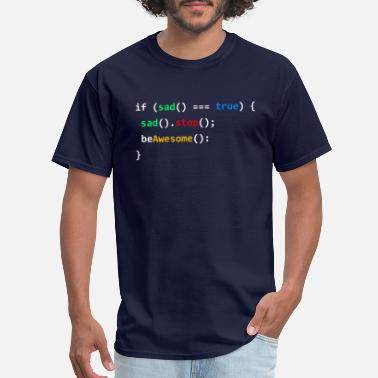 Information Technology If Sad Be Awesome Coding Programming Nerd Job Gift - Men's T-Shirt