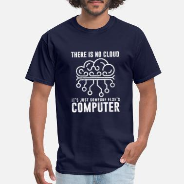 Clouding There's No Cloud Just Someone Else's Computer Nerd - Men's T-Shirt