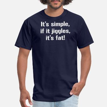 Jiggle It s simple if it jiggles it s fat powerlifting - Men's T-Shirt