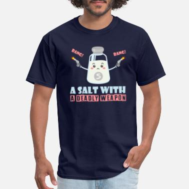 Deadly Weapon A Salt with deadly weapons - Men's T-Shirt