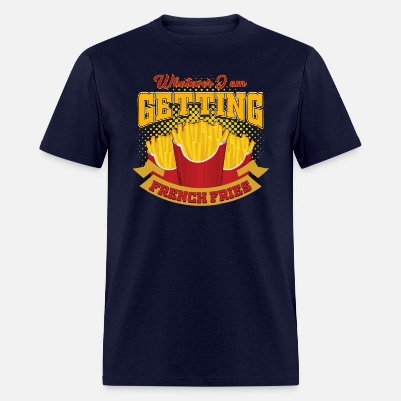 622dd535 Whatever I am getting French Fries Gift idea fun Men's T-Shirt | Spreadshirt