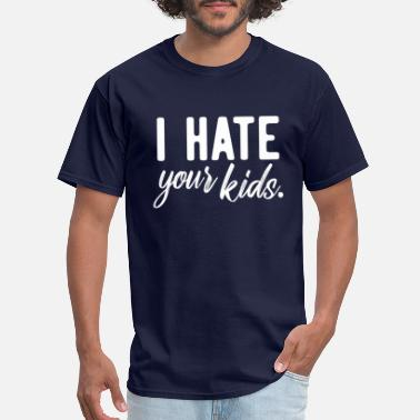 Hate Kids Provocative Offensive Funny Hate Kids - Men's T-Shirt