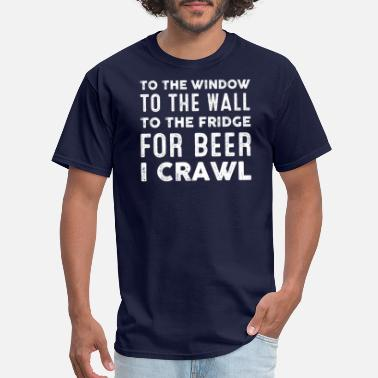 Wall To The Window To The Wall To The Fridge For Beer T - Men's T-Shirt