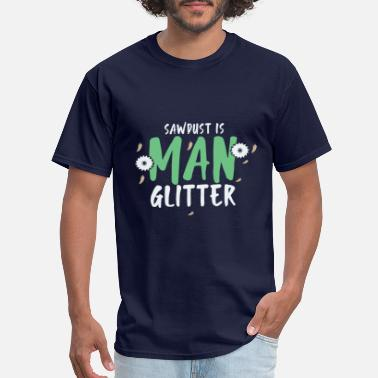 Cabinetmaker Funny Sawdust Is Man Glitter Woodworkers Gift - Men's T-Shirt