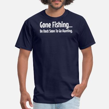 Fishing Sayings Gone Fishing - Men's T-Shirt