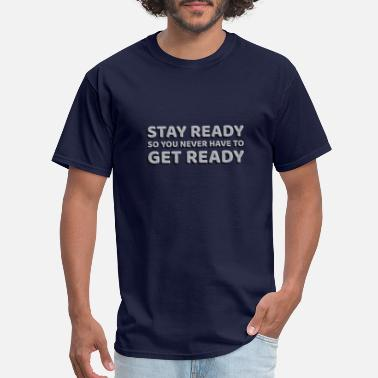 Wisdom Stay Ready So You Never Have To Get Ready - Men's T-Shirt