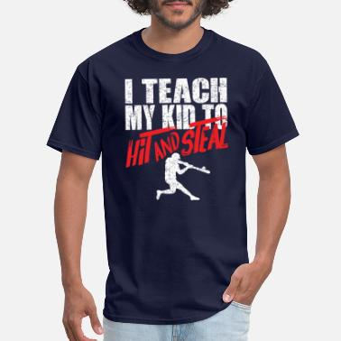 Base Stealing Kids Baseball Baseball Parents I Teach My Kids to Hit and Steal - Men's T-Shirt