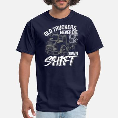 Old Old Truckers Never Die Truck Driver - Men's T-Shirt