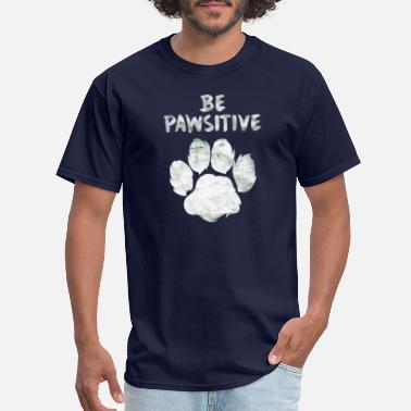 Pawsitive be pawsitive tee - Men's T-Shirt