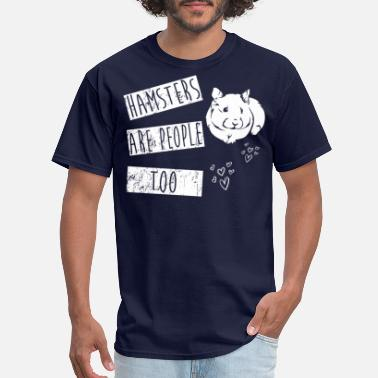 Hamster Are People Too! Best Gift Shirt - Men's T-Shirt