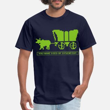 You Have Died Of You Have Died Of Dysentery - Men's T-Shirt