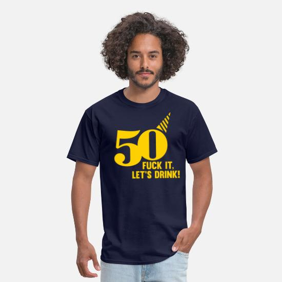 Funny T-Shirts - 50! FUCK IT, LETS DRINK - Men's T-Shirt navy