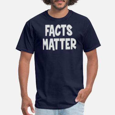 Facts Matter Facts Matter - Men's T-Shirt