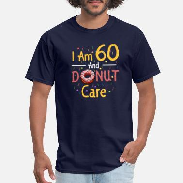 60th Birthday Sayings I Am 60 And Donut Care 60th Birthday Tshirt Gift - Men's T-Shirt