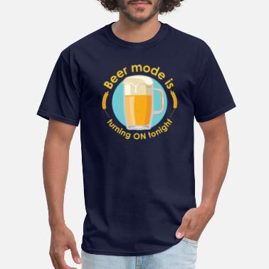 Beer mode is turning ON tonight - Men's T-Shirt