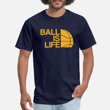 Ball Is Life Ball is Life - Men's T-Shirt