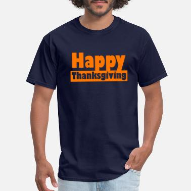 Happy Thanksgiving Happy Thanksgiving - Men's T-Shirt