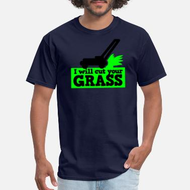Lawn Mower I will cut your grass simple lawn mower - Men's T-Shirt